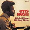 Right Place Wrong Time / Otis Rush